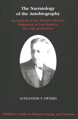 The Narratology of the Autobiography: An Analysis of the Literary Devices Employed in Ivan Bunin's The Life of Arsen'ev