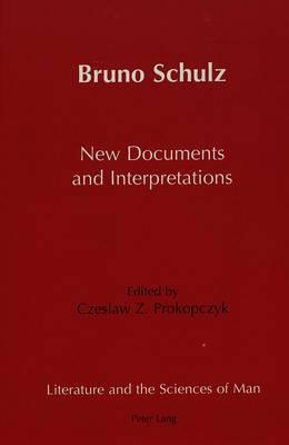 Bruno Schulz New Documents and Interpretations