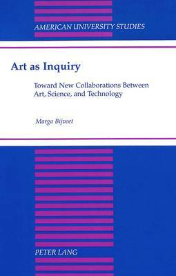 Art as Inquiry: Toward New Collaborations Between Art, Science, and Technology