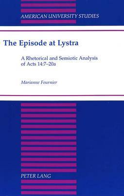 The Episode at Lystra: A Rhetorical and Semiotic Analysis of Acts 14:7-20a