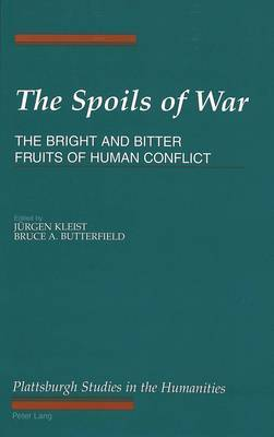 The Spoils of War: The Bright and Bitter Fruits of Human Conflict