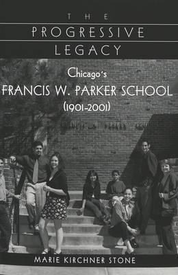 The Progressive Legacy: Chicago's Francis W. Parker School (1901-2001)