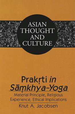 Prakrti in Samkhya-Yoga: Material Principle, Religious Experience, Ethical Implications