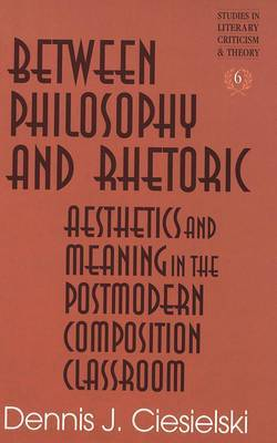 Between Philosophy and Rhetoric: Aesthetics and Meaning in the Postmodern Composition Classroom