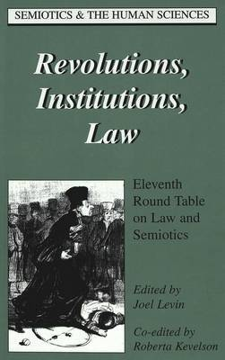 Revolutions, Institutions, Law: Eleventh Round Table on Law and Semiotics