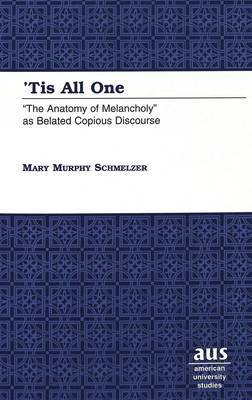 'Tis All One: The Anatomy of Melancholy as Belated Copious Discourse