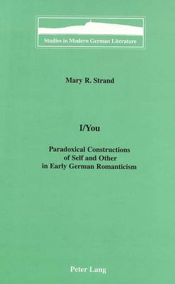 I/You: Paradoxical Constructions of Self and Other in Early German Romanticism