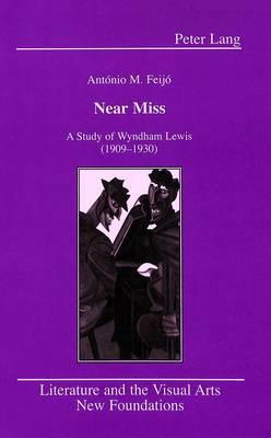 Near Miss: A Study of Wyndham Lewis (1909-1930)