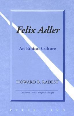Felix Adler: An Ethical Culture