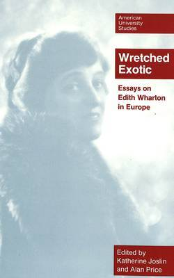 Wretched Exotic: Essays on Edith Wharton in Europe
