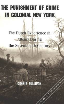 The Punishment of Crime in Colonial New York: The Dutch Experience in Albany During the Seventeenth Century
