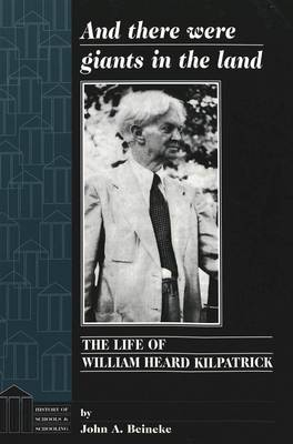 And There Were Giants in the Land: The Life of William Heard Kilpatrick