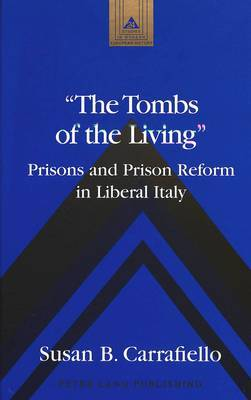 The Tombs of the Living: Prisons and Prison Reform in Liberal Italy