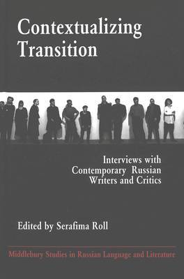 Contextualizing Transition: Interviews with Contemporary Russian Writers and Critics