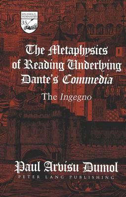 The Metaphysics of Reading Underlying Dante's Commedia: The Ingegno