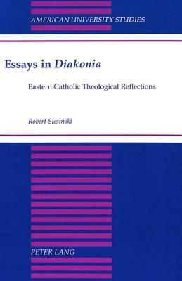 Essays in Diakonia: Eastern Catholic Theological Reflections