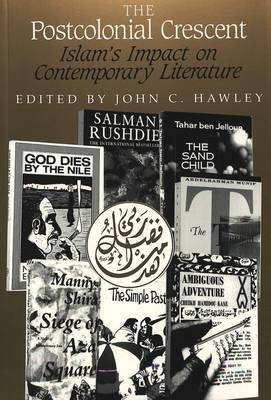 The Postcolonial Crescent: Islam's Impact on Contemporary Literature