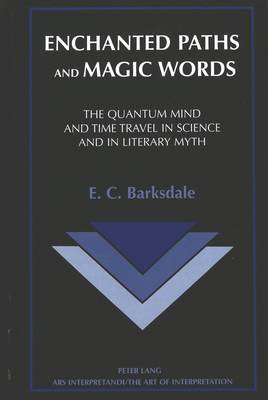 Enchanted Paths and Magic Words: The Quantum Mind and Time Travel in Science and in Literary Myth