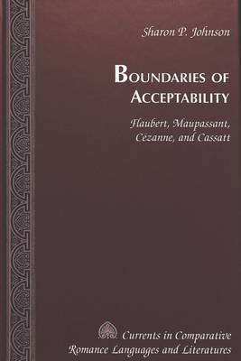 Boundaries of Acceptability: Flaubert, Maupassant, Cezanne, and Cassatt