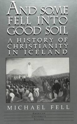 And Some Fell into Good Soil: A History of Christianity in Iceland