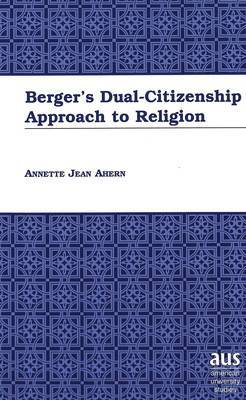 Berger's Dual-Citizenship Approach to Religion
