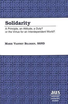Solidarity: A Principle, an Attitude, a Duty? or the Virtue for an Interdependent World?