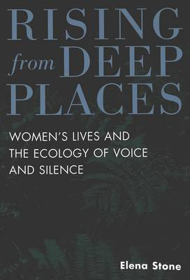 Rising from Deep Places: Women's Lives and the Ecology of Voice and Silence