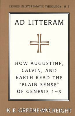 Ad Litteram: How Augustine, Calvin, and Barth Read the Plain Sense of Genesis 1-3