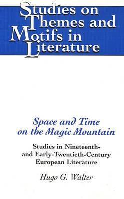 Space and Time on the Magic Mountain: Studies in Nineteenth- and Early-Twentieth-Century European Literature