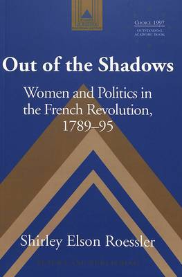 Out of the Shadows: Women and Politics in the French Revolution 1789-95