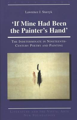 'If Mine Had Been the Painter's Hand': The Indeterminate in Nineteenth-Century Poetry and Painting