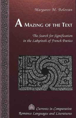 A Mazing of the Text: The Search for Signification in the Labyrinth of French Poetics
