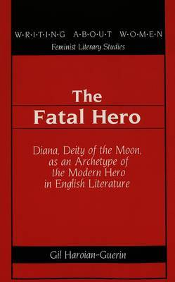 The Fatal Hero: Diana, Deity of the Moon, as an Archetype of the Modern Hero in English Literature
