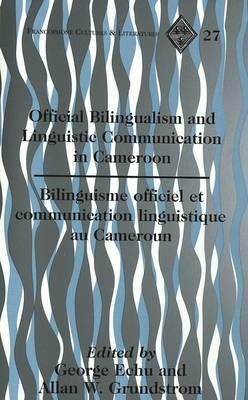 Official Bilingualism and Linguistic Communication in Cameroon: Bilinguisme Officiel et Communication Linguistique au Cameroun