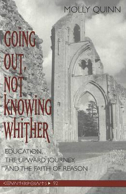 Going out, Not Knowing Whither: Education, the Upward Journey, and the Faith of Reason