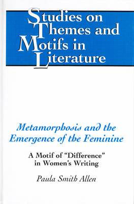 Metamorphosis and the Emergence of the Feminine: A Motif of  Difference  in Women's Writing