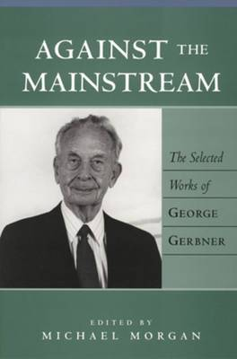Against the Mainstream: The Selected Works of George Gerbner