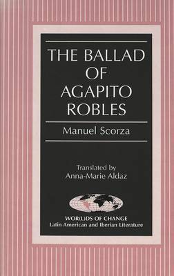 The Ballad of Agapito Robles: Translated by Anna-Marie Aldaz