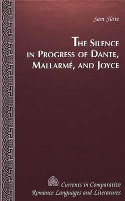 The Silence in Progress of Dante, Mallarme, and Joyce