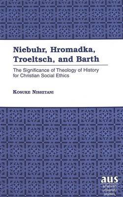Niebuhr, Hromadka, Troeltsch, and Barth: The Significance of Theology of History for Christian Social Ethics