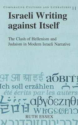 Israeli Writing Against Itself: The Clash of Hellenism and Judaism in Modern Israeli Narrative