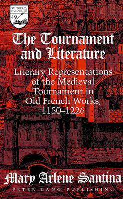 The Tournament and Literature: Literary Representations of the Medieval Tournament in Old French Works, 1150-1226