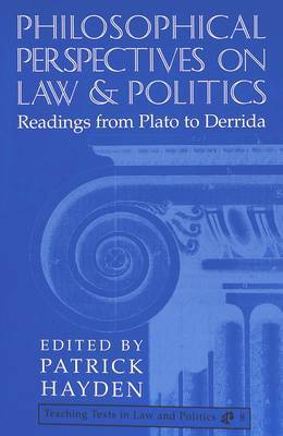 Philosophical Perspectives on Law and Politics: Readings from Plato to Derrida
