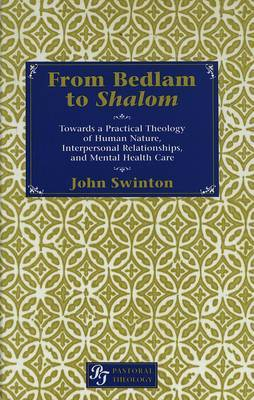 From Bedlam to Shalom: Towards a Practical Theology of Human Nature, Interpersonal Relationships and Mental Health Care