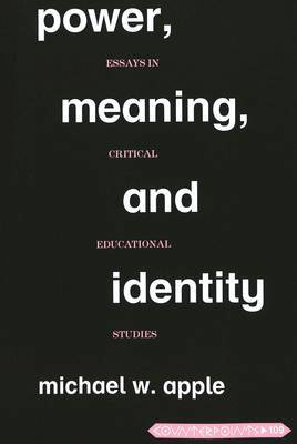 Power, Meaning, and Identity: Essays in Critical Educational Studies