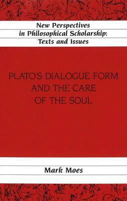 Plato's Dialogue Form and the Care of the Soul