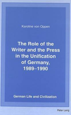 The Role of the Writer and the Press in the Unification of Germany, 1989-1990