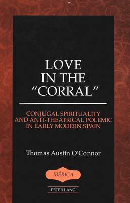 Love in the Corral: Conjugal Spirituality and Anti-theatrical Polemic in Early Modern Spain