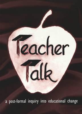 Teacher Talk: A Post-Formal Inquiry into Educational Change / Raymond A. Horn, Jr.
