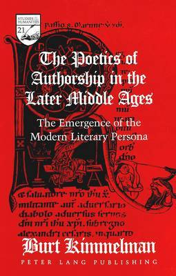 The Poetics of Authorship in the Later Middle Ages: The Emergence of the Modern Literary Persona